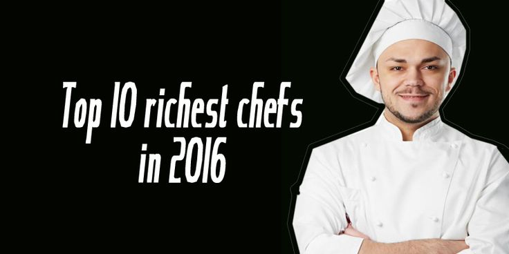Most richest chefs net worth in 2016. The list includes the net worth of your favourite chefs in 2016 -- Gordon Ramsay is my favourite,Btw.