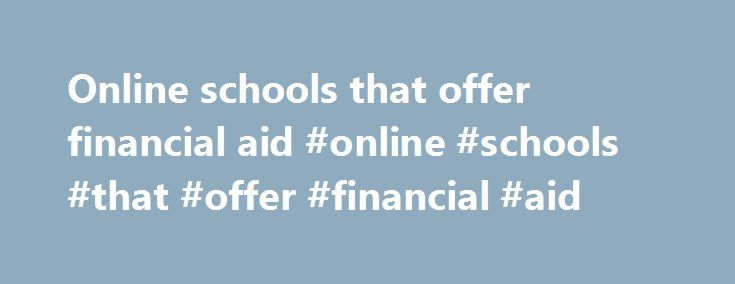 Online schools that offer financial aid #online #schools #that #offer #financial #aid http://spain.remmont.com/online-schools-that-offer-financial-aid-online-schools-that-offer-financial-aid/  # Phlebotomy Schools That Accept Financial Aid Which Online school accepts financial aid? | Yahoo Answers Best Answer: Many online schools accept federal financial aid. Congress passed new legislation early this spring opening the door for more insitutions to offer better federal aid packages to their…