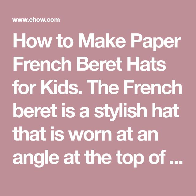How to Make Paper French Beret Hats for Kids. The French beret is a stylish hat that is worn at an angle at the top of the head. While the fashion behind French berets is commonly associated with artists, poets and writers, the beret also functions as a means of keeping the head warm since these hats are often made out of a woolen fabric. If you...