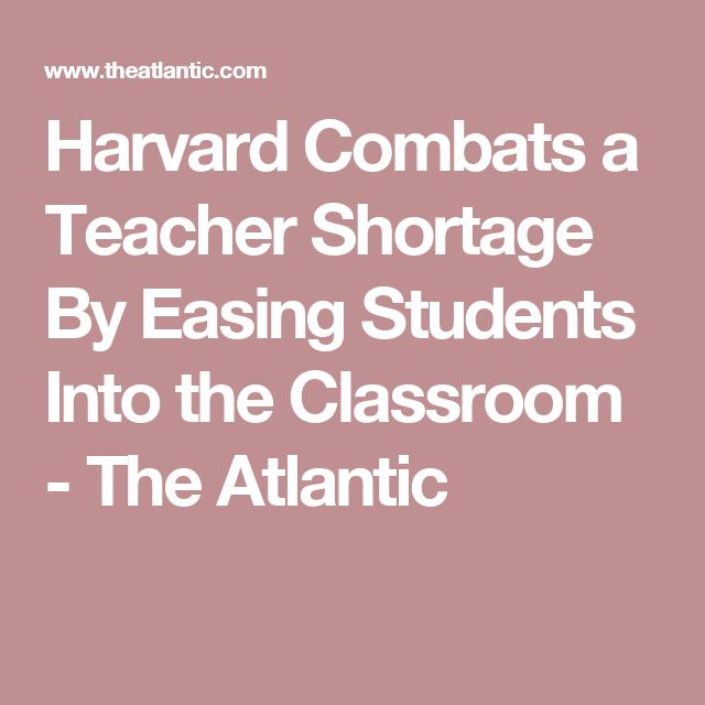 Harvard Combats a Teacher Shortage By Easing Students Into the Classroom - The Atlantic