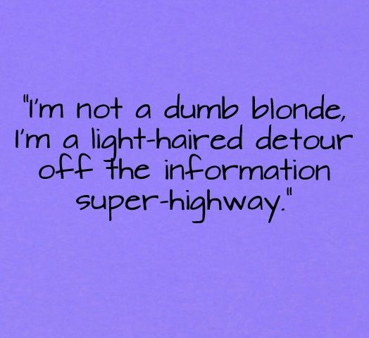 Blonde Quotes Google Search Quotes Blonde Quotes Funny Quotes