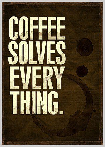 Coffee solves everything.