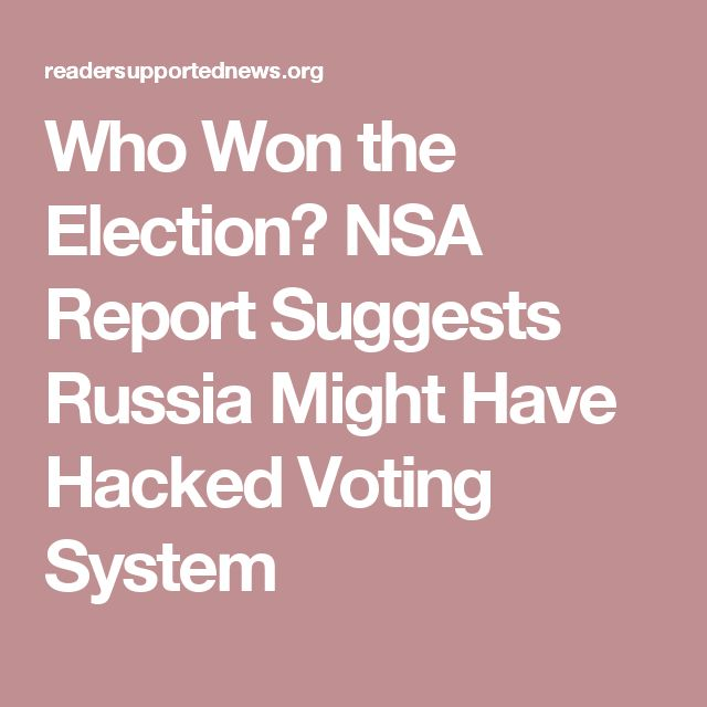 ussian military intelligence attempted to cyber-attack a U.S. voting software supplier and more than 100 local election officials in the days leading up to the 2016 presidential election, The Intercept reported Monday. While there is no indication that voting machines or the result of the election were tampered with, this is the first report of its type to raise serious questions about whether Russian hackers attempted to breach the voting system.