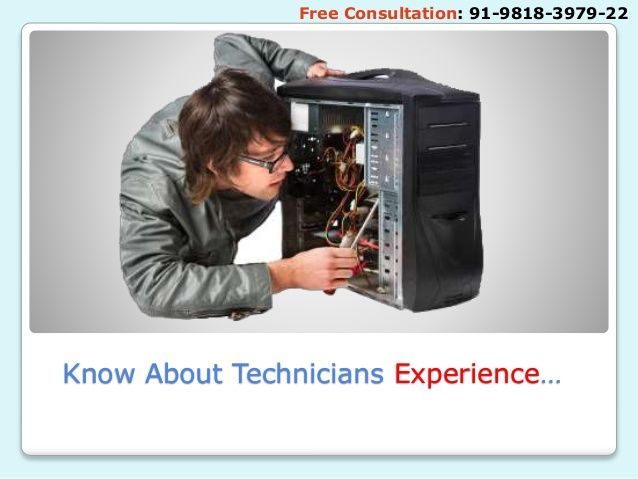 Know About Technicians Experience… Free Consultation: 91-9818-3979-22