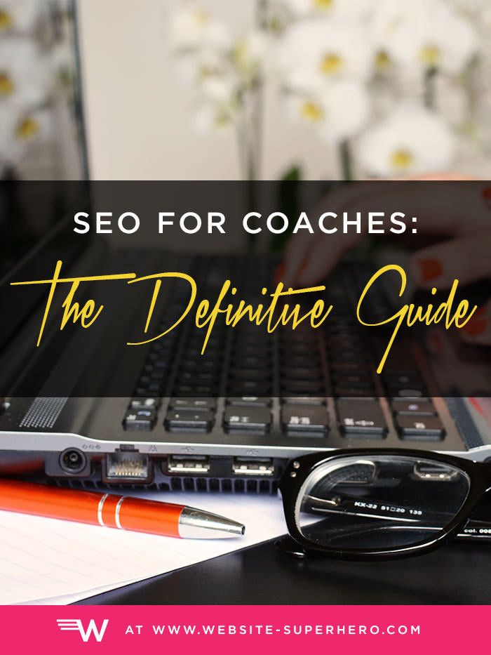 The Definitive Guide to SEO for Coaches will teach you my best advice, tips, tools and resources so that you don't have to figure it all out for yourselves.