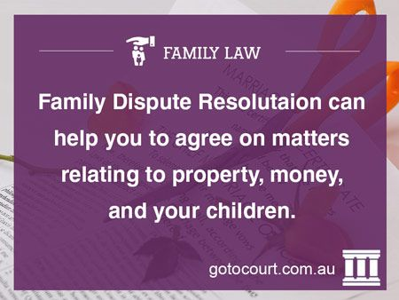 The Family Law Act directs that you must attend Family Law Mediation or Family Dispute Resolution before you file an application for parenting orders or financial orders. Family Dispute Resolution (FDR) is the legal term for services (such as mediation) that help people to sort out their disputes.  Read more: Family Law Mediation | Family and Divorce Lawyers, Link: https://www.gotocourt.com.au/family-law/mediation/