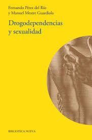 Drogodependencias y sexualidad / Fernando Pérez del Río y      Manuel Mestre Guardiola ; Prólogo de Félix López.-- Madrid :      Biblioteca Nueva, 2016. http://absysnetweb.bbtk.ull.es/cgi-bin/abnetopac01?TITN=560803