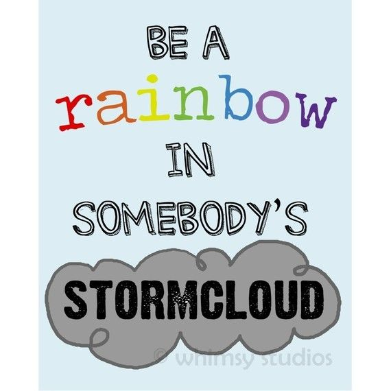 Be a rainbow..: Rainbows Awesome, Be Nice, Stormcloud, Awesome Pin, Random Pin, Inspiration Quotes, Rainbows Quotes, Storms Cloud, Awesome Quotessay