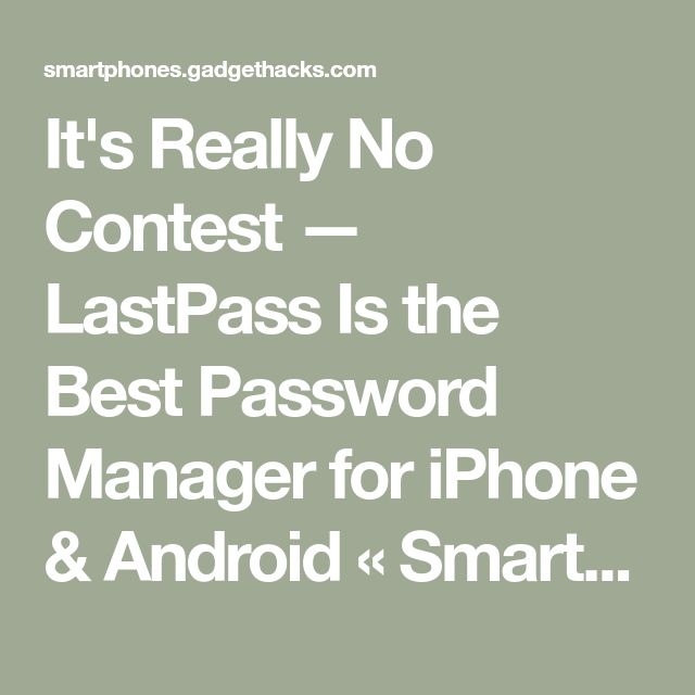 It's Really No Contest — LastPass Is the Best Password Manager for iPhone & Android « Smartphones :: Gadget Hacks
