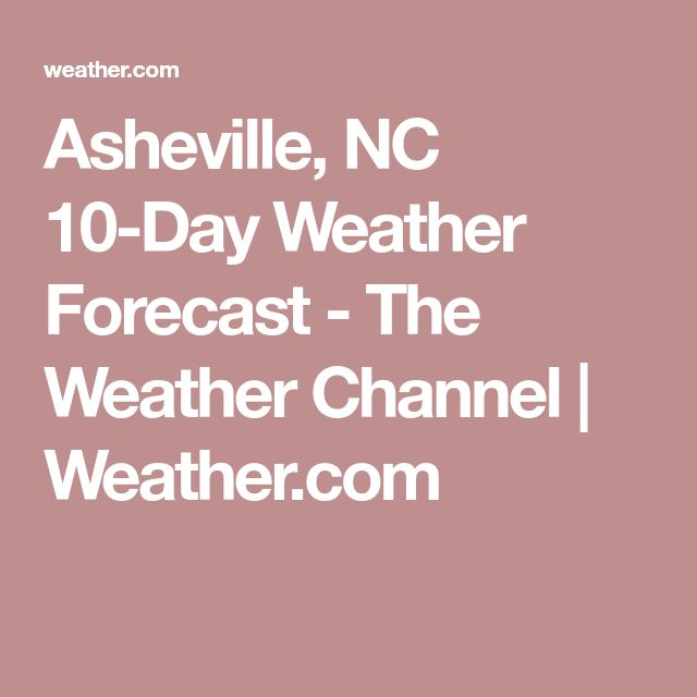 Asheville, NC 10-Day Weather Forecast - The Weather Channel | Weather.com