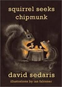 David Sedaris is so funny - these stories feature animals in human situations, like when The Squirrel and the Chipmunk become star-crossed lovers and are separated by family members because they are different.