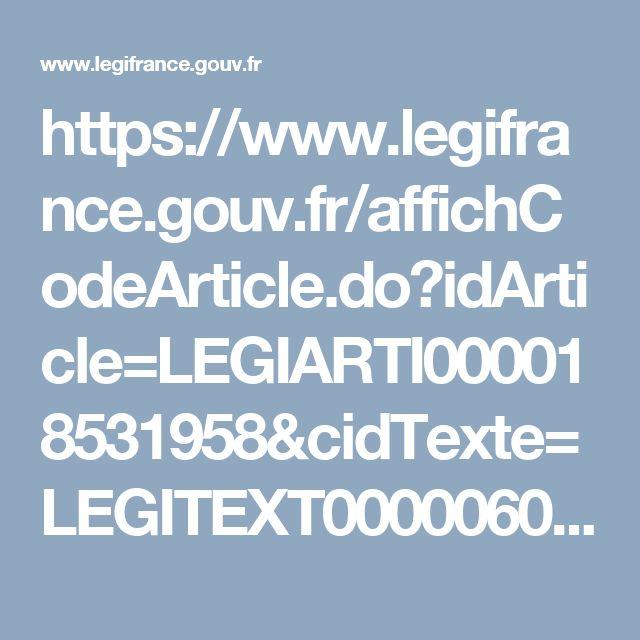 https://www.legifrance.gouv.fr/affichCodeArticle.do?idArticle=LEGIARTI000018531958&cidTexte=LEGITEXT000006072050