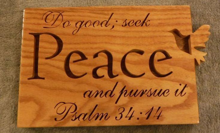 SJA Wood Design - Psalm 34:14 Peace religious plaque, $25.00 (http://www.sjawoodesign.com/psalm-34-14-peace-religious-plaque/)
