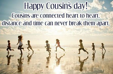 Who knows when cousins' Day is ... every day?  Thinking of a couple beautiful ladies now and wishing I could drop by for a cup of tea.  xo