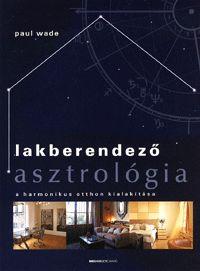 alexandra.hu   Lakberendező asztrológia - A harmonikus otthon kialakítása :: Wade, Paul