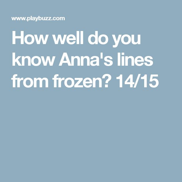 How well do you know Anna's lines from frozen? 14/15