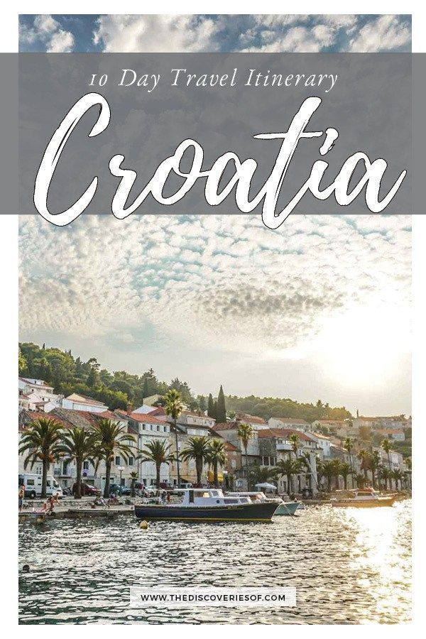Croatia Travel Itinerary Tips Things To Do In Croatia In 10 Days Europe Travel Croatia Travel Croatia Travel Guide