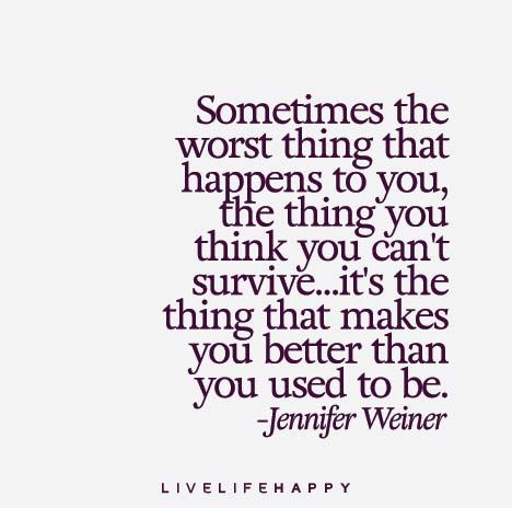 Sometimes the worst thing that happens to you, the thing you think you can't survive