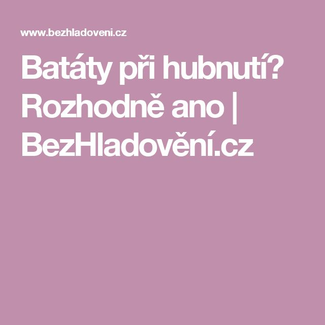 Batáty při hubnutí? Rozhodně ano | BezHladovění.cz