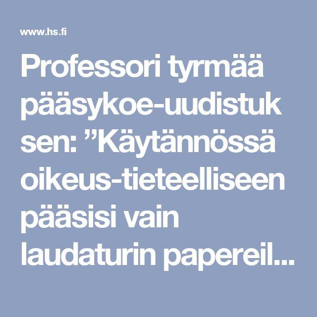 """Professori tyrmää pääsykoeuudistuksen: """"Käytännössä oikeustieteelliseen pääsisi vain laudaturin papereilla"""" – Lukiolaisten mielestä uudistuksen lähtökohta on oikea - Kotimaa - Helsingin Sanomat"""