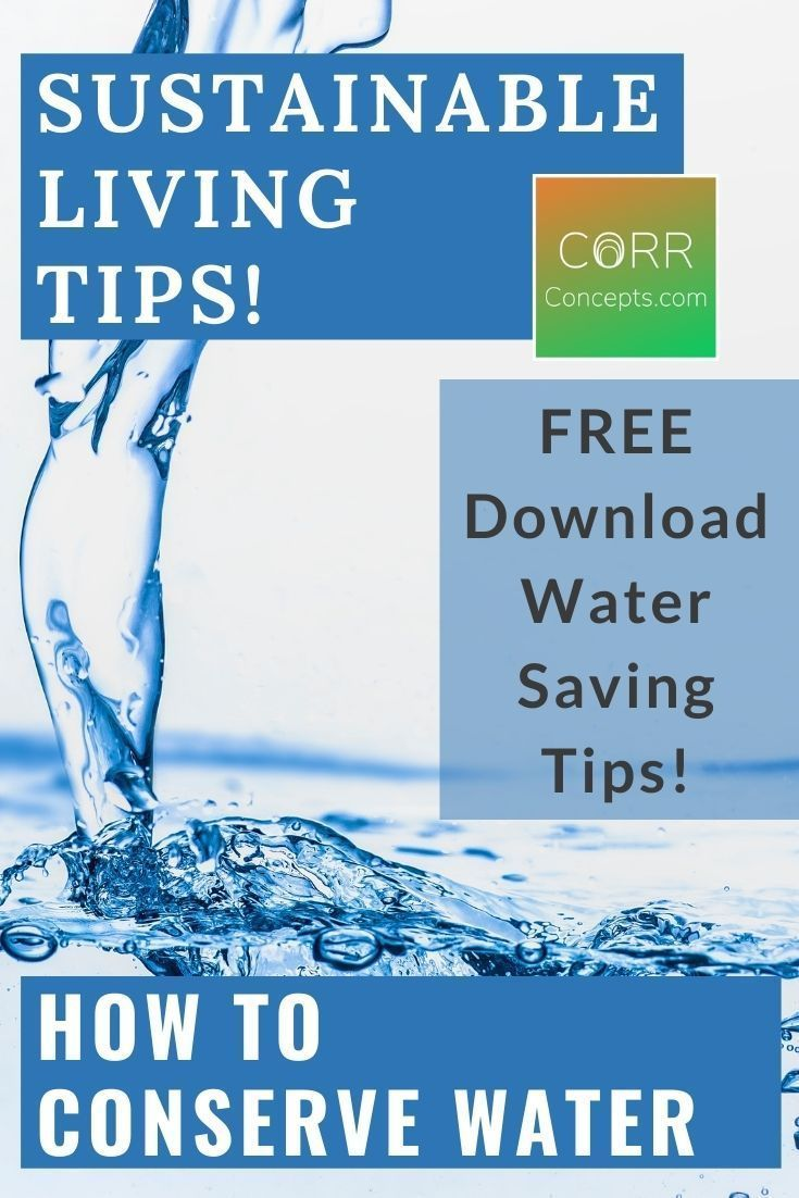 Sustainable Living Tips How To Conserve Water Corr Concepts In 2020 Water Conservation Water Saving Tips Conservation