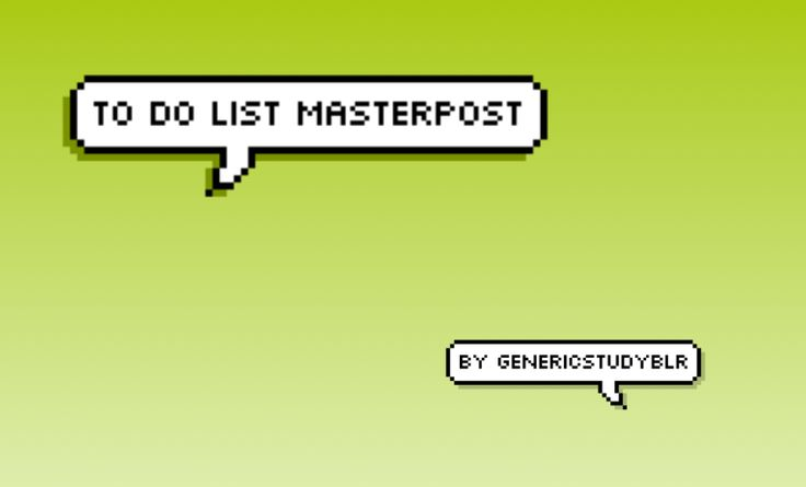 genericstudyblr:  (This is my first masterpost type thing so be easy on me)  I love to do lists and rely really heavily on them. If I lost mine my life would be a mess and when I dont use them my life is a mess. I have tried a lot of different methods so here are my favourites  Basic To-Do list guide  There are two types of to-do lists:  The Everything- this is literally everything you have to do that you need reminding to do. These can get v long (mine can be about an a4 page on a busy day…