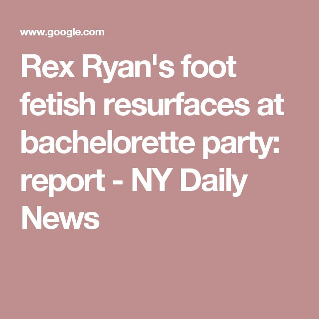Rex Ryan's foot fetish resurfaces at bachelorette party: report - NY Daily News