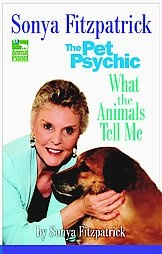 Sonya Fitzpatrick, the Pet Psychic: What the Animals Tell Me, Sonya Fitzpatrick,