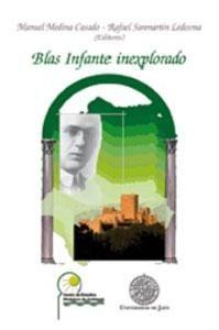 Blas Infante inexplorado / Manuel Medina Casado, Rafael Sanmartín Ledesma, editores. -- Jaén : Universidad, Servicio de Publicaciones, 2011.