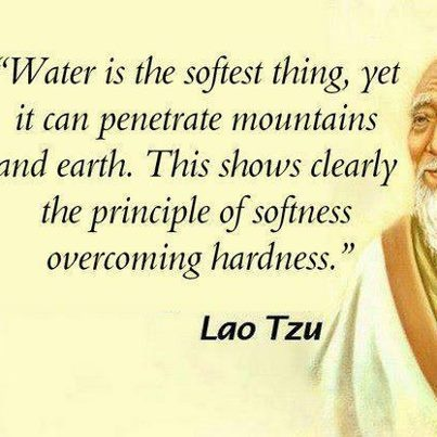 Water is the softest thing ...  Lao Tzu