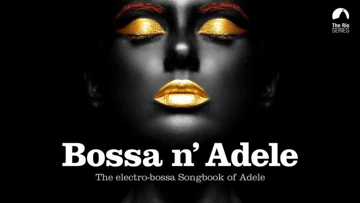Bossa n` Adele - Full Album! - The Sexiest Electro-bossa Songbook of Ade...