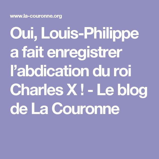 Oui, Louis-Philippe a fait enregistrer l'abdication du roi CharlesX! - Le blog de La Couronne