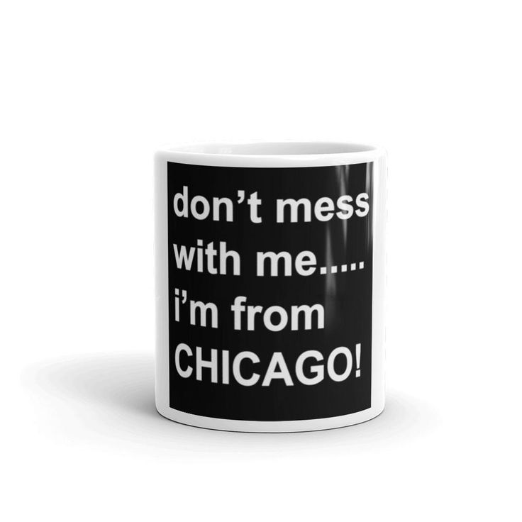 Don't Mess with me....I'm from Chicago Mug made in the USA  Good quality Don't Mess with me....I'm from Chicago Mug - Perfect for gift giving and Chicago souvenir collection. • Ceramic • Dishwasher and microwave safe • White and glossy • Made in the USA