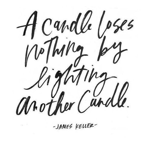A candle loses nothing by lightning another candle.