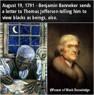 """Even though Thomas Jefferson said that """"all men are created equal"""", he viewed blacks as sub-humans who can't do intelligent things. Benjamin Banneker sent a letter to Jefferson. He talked about the scientific and mathematic accomplishments he did to..."""