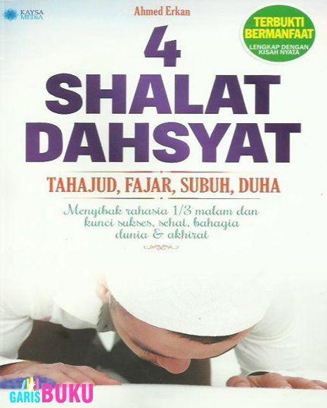 4 Shalat Dahsyat Tahajud Fajar Subuh Duha Menyibak Rahasia 1/3 Malam Dan Kunci Sukses Sehat Bahagia Dunia Dan Akhirat