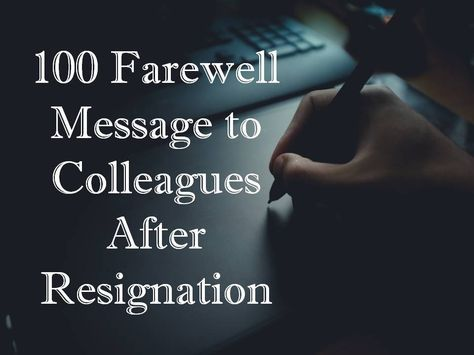 Best consolidation of 100 Farewell Message to Colleagues After Resignation. Find more at The Quotes Master, a place for inspiration and motivation.