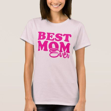 Best Mom Ever T-Shirt - click/tap to personalize and buy