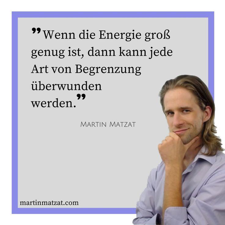 #Zitate #Sprüche #Weisheiten #Quotes  Wenn die #Energie groß genug ist, dann kann jede Art von #Begrenzung überwunden werden.