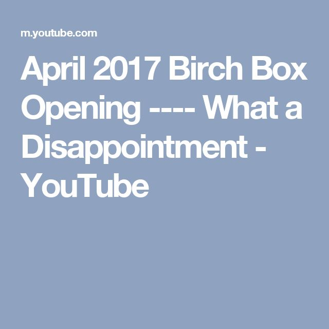 April 2017 Birch Box Opening  ---- What a Disappointment - YouTube