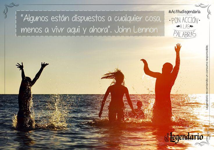 """Frase: """"Algunos están  dispuestos a cualquier cosa, menos a vivir aquí y ahora"""". John Lennon. #Actitud Legendaria, Ron Legendario."""