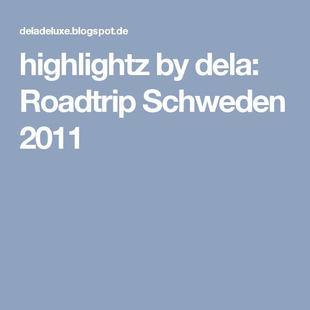 highlightz by dela: Roadtrip Schweden 2011