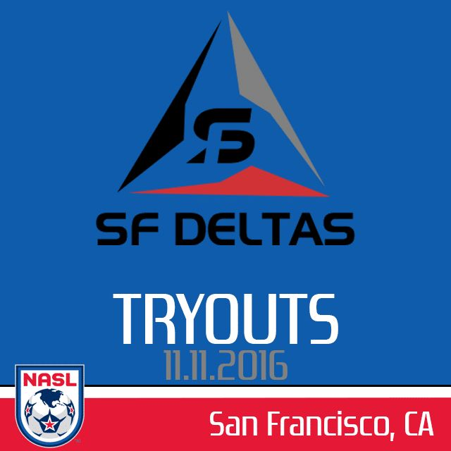 San Francisco Deltas will be hosting open tryouts for their inaugural 2017 NASL season Professional soccer trials in California North American Soccer League