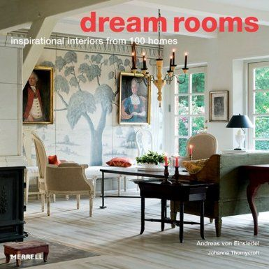 Dream Rooms Inspirational Interiors From 100 Homes By Johanna Thornycroft Interior Design BooksInspirational