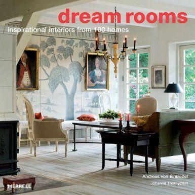 Dream Rooms Inspirational Interiors From 100 Homes By Johanna Thornycroft Interior Design BooksInspirational