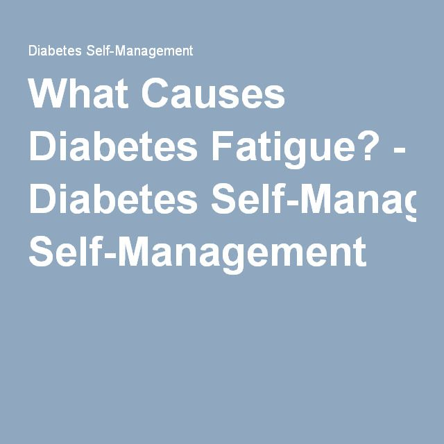 What Causes Diabetes Fatigue? - Diabetes Self-Management