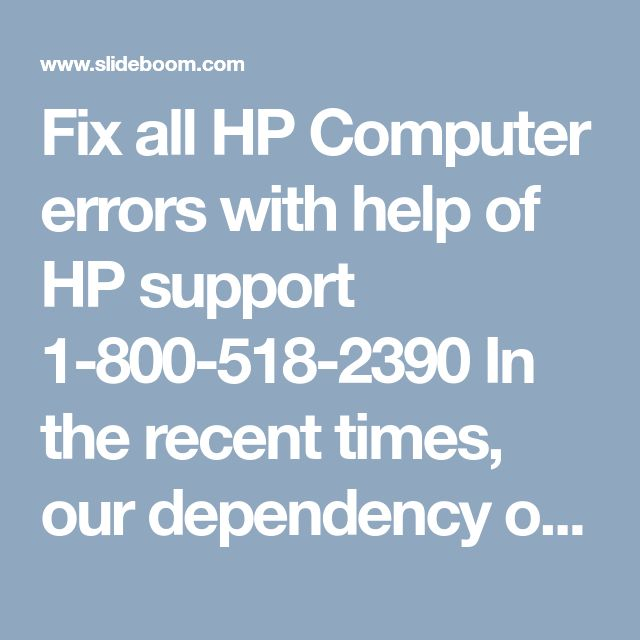 Fix all HP Computer errors with help of HP support 1-800-518-2390  In the recent times, our dependency on HP computers has increased rapidly so much that even the smallest error in the computer can bring our lives to a complete stop. When we try to work anytime or we want to complete our assignments, all of us need computers to complete the work in the simple ways. Dial toll-free number HP support 1-800-518-2390 and for more info visit on this website http://www.hptechsupport360.com/