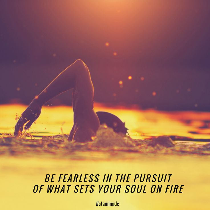 Be fearless in the pursuit of what sets your soul of fire. What drives you?   #staminade #goharder #swimming