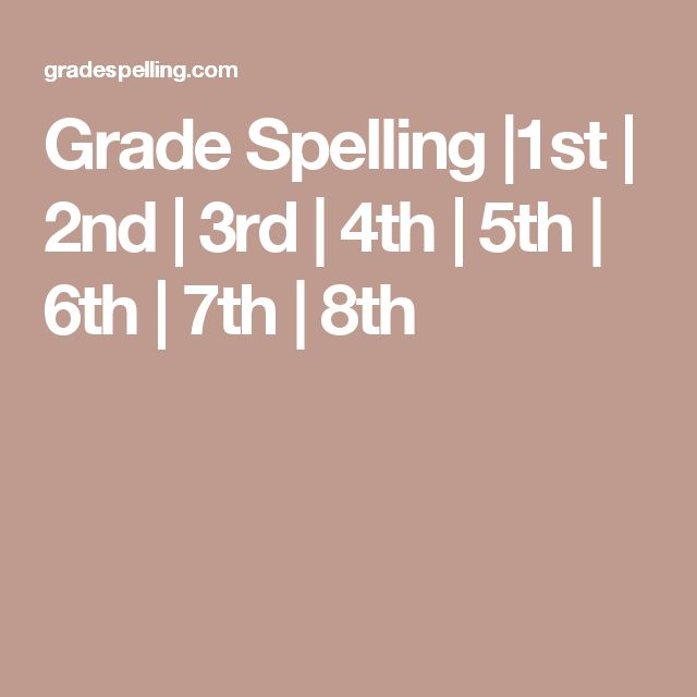 Grade Spelling |1st | 2nd | 3rd | 4th | 5th | 6th | 7th | 8th