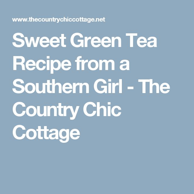 Sweet Green Tea Recipe from a Southern Girl - The Country Chic Cottage